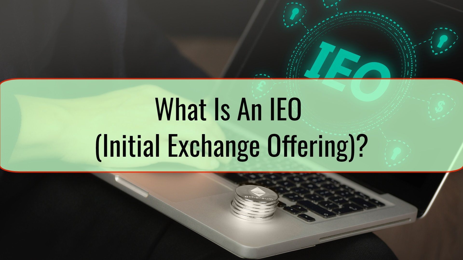 What Is An IEO (Initial Exchange Offering)