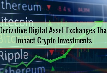 Derivative Digital Asset Exchanges That Impact Crypto Investments