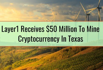 Layer1 Receives $50 Million To Mine Cryptocurrency In Texas