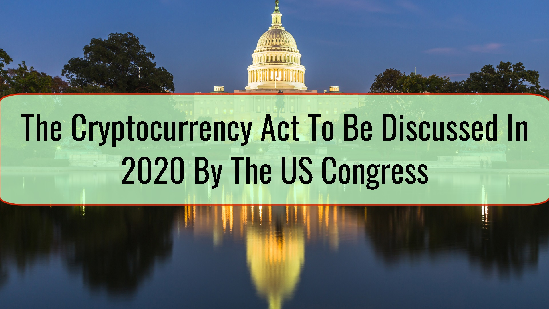 The Cryptocurrency Act To Be Discussed In 2020 By The US Congress