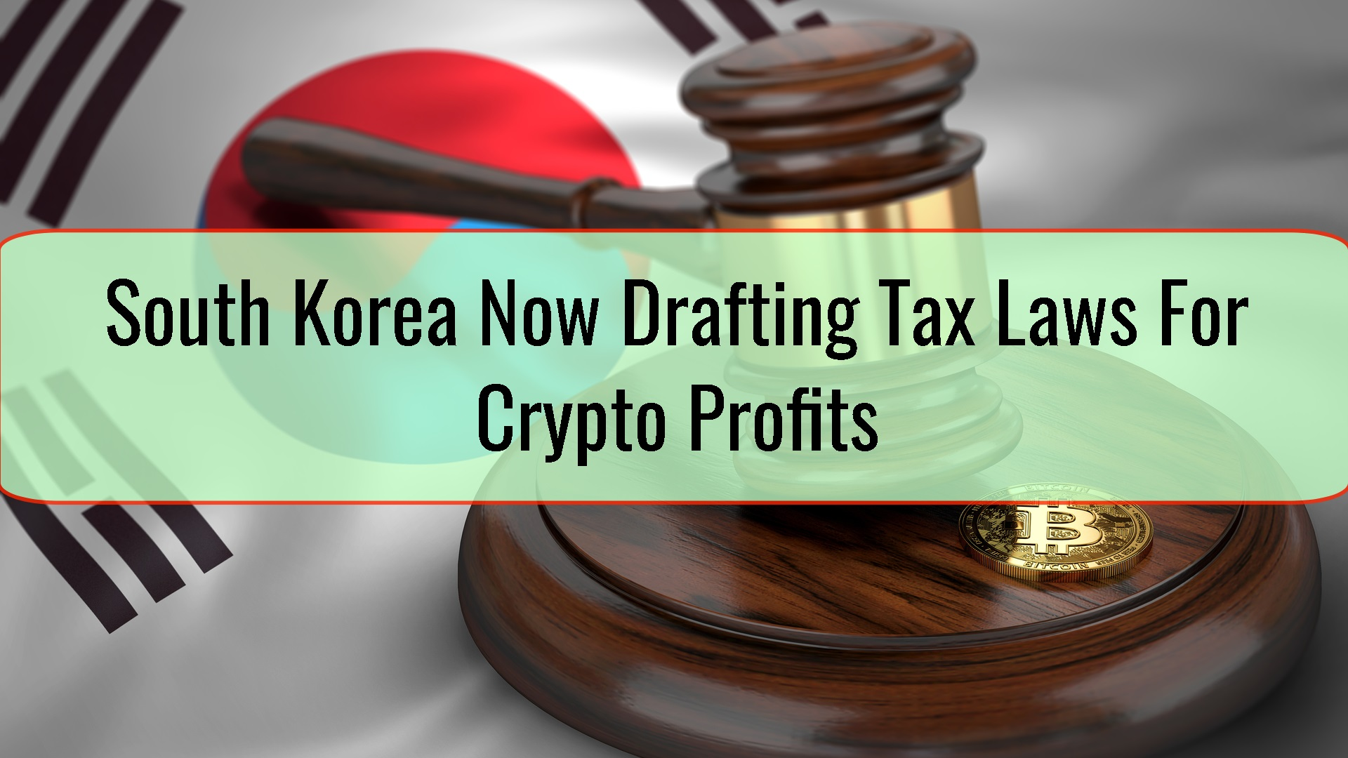 South Korea Now Drafting Tax Laws For Crypto Profits