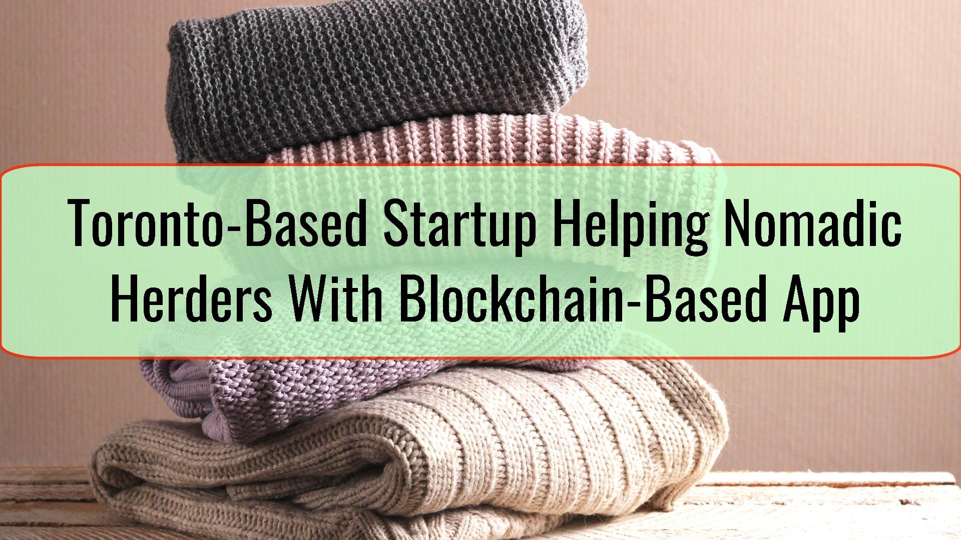 Toronto-Based Startup Helping Nomadic Herders With Blockchain-Based App