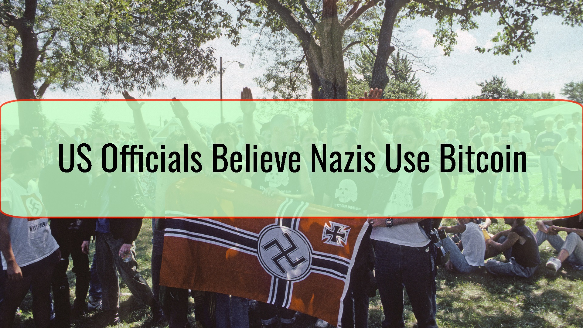 US Officials Believe Nazis Use Bitcoin