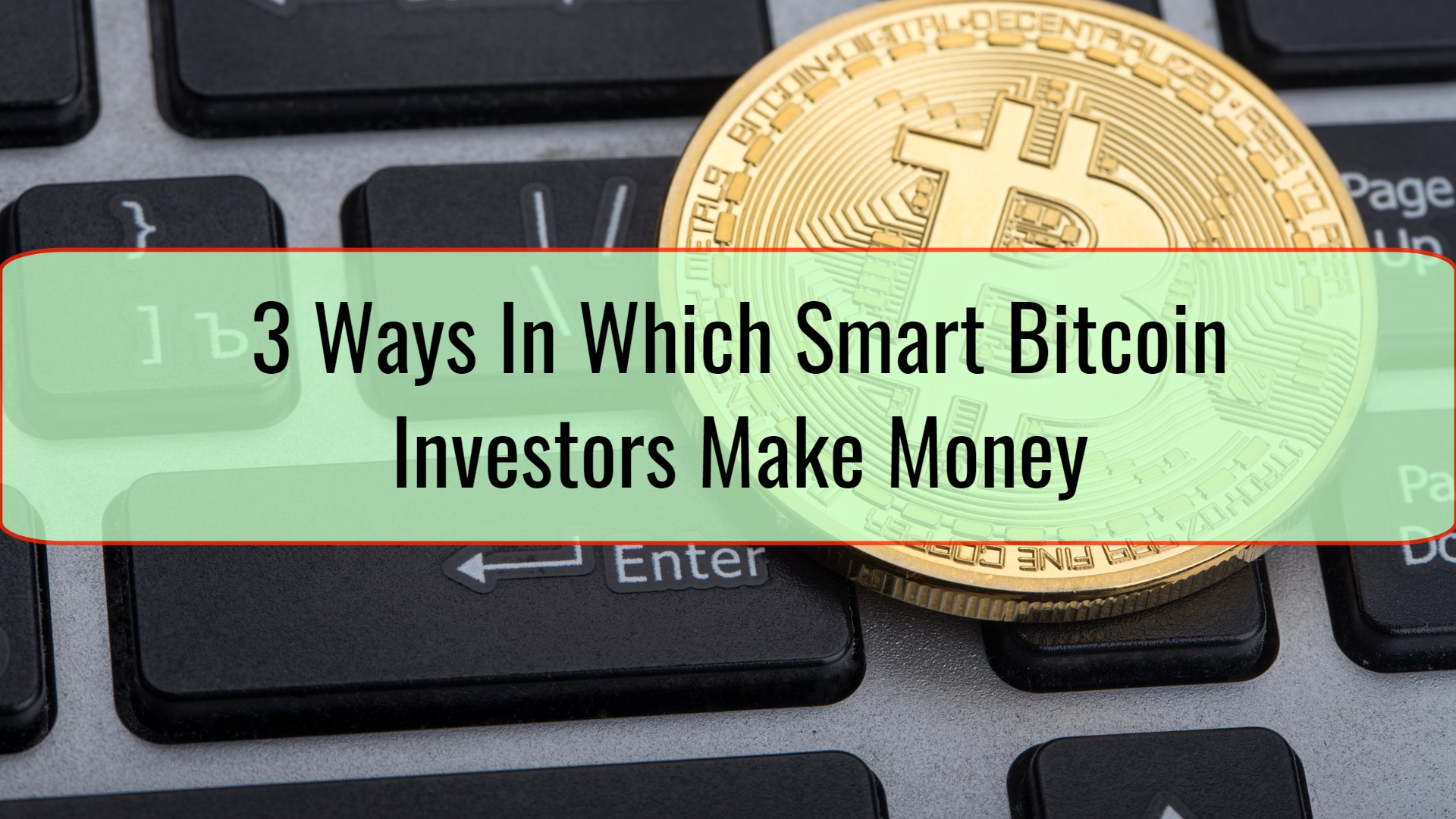 3 Ways In Which Smart Bitcoin Investors Make Money