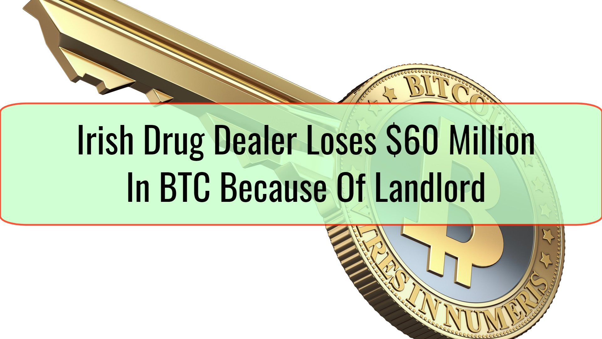 Irish Drug Dealer Loses $60 Million In BTC Because Of Landlord