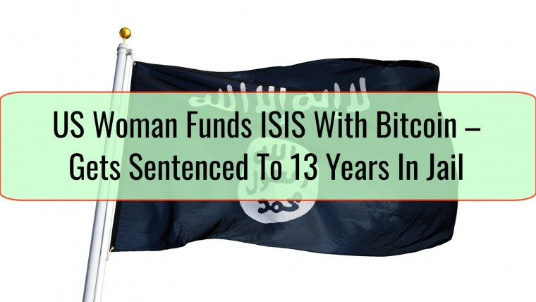 US Woman Funds ISIS With Bitcoin – Gets Sentenced To 13 Years In Jail