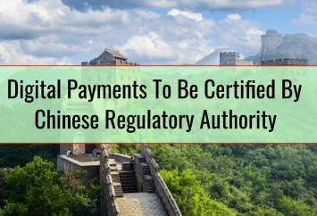 Digital Payments To Be Certified By Chinese Regulatory Authority