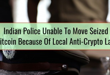 Indian Police Unable To Move Seized Bitcoin Because Of Local Anti-Crypto Law