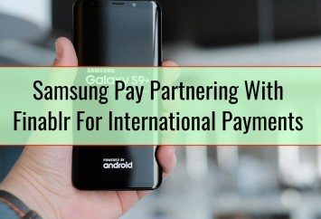 Samsung Pay Partnering With Finablr For International Payments