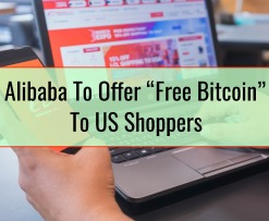 "Alibaba To Offer ""Free Bitcoin"" To US Shoppers"
