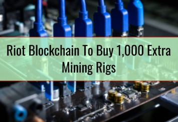 Riot Blockchain To Buy 1,000 Extra Mining Rigs