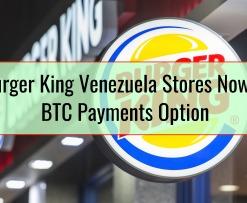 40 Burger King Venezuela Stores Now Offer BTC Payments Option