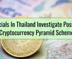 Officials In Thailand Investigate Possible Cryptocurrency Pyramid Scheme