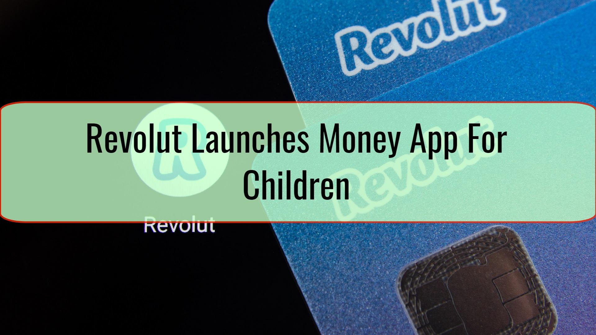 Revolut Launches Money App For Children